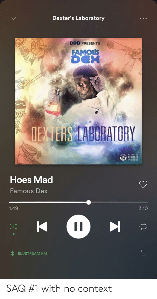 Hoes, Dexter's Laboratory, and Mac: Dexter's Laboratory  DDB PRESENTS  ADVISORY  Hoes Mac  Famous Dex  3:10  1:49  BLUSTREAM FM SAQ #1 with no context