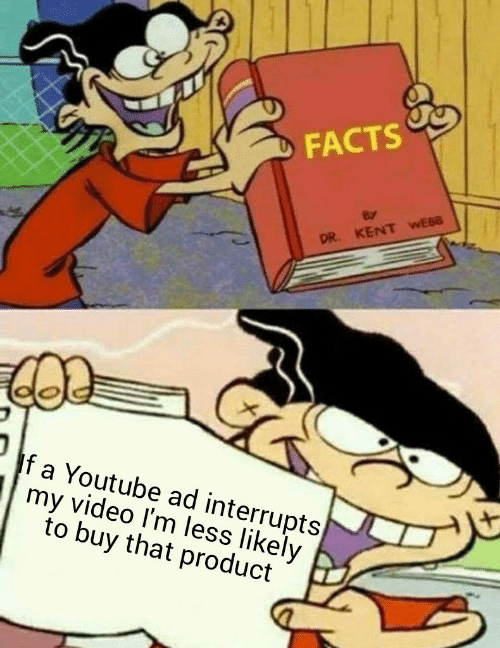 Webb: DFACTS  DR. KENT WEBB  If a Youtube ad interrupts  my video I'm less likely  to buy that product