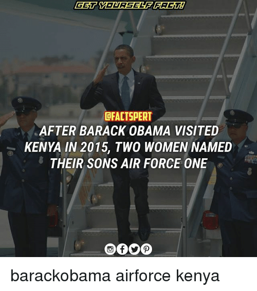 air force one: DFACTSPERT  AFTER BARACK OBAMA VISITED  KENYA IN 2015, TWO WOMEN NAMED  THEIR SONS AIR FORCE ONE barackobama airforce kenya
