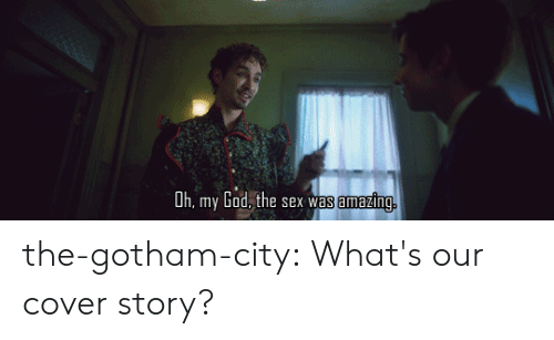 Gotham: Dh, my God, the sex was  amazing. the-gotham-city:  What's our cover story?