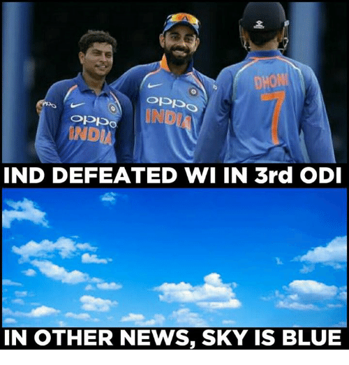 Blue In: DHON  INDI  IND DEFEATED WI IN 3rd ODI  IN OTHER NEWS, SKY IS BLUE  IN OTHER NEWS, SKY IS BLUE