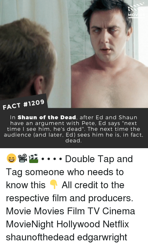 """Memes, Movies, and Netflix: DI  MOV  ou  FACT #1209  In Shaun of the Dead, after Ed and Shaun  have an argument with Pete, Ed says """"next  time I see him, he's dead"""". The next time the  audience (and later, Ed) sees him he is, in fact,  dead 😄📽️🎬 • • • • Double Tap and Tag someone who needs to know this 👇 All credit to the respective film and producers. Movie Movies Film TV Cinema MovieNight Hollywood Netflix shaunofthedead edgarwright"""