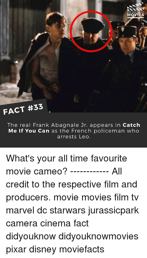 favourite movie: Di  MOVTES  FACT #33  The real Frank Abagnale Jr. appears in Catch  Me If You Can as the French policeman who  arrests Leo. What's your all time favourite movie cameo? ------------ All credit to the respective film and producers. movie movies film tv marvel dc starwars jurassicpark camera cinema fact didyouknow didyouknowmovies pixar disney moviefacts