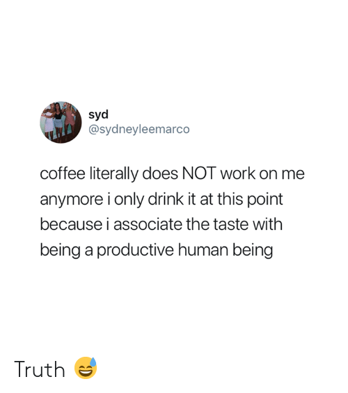 Work, Coffee, and Truth: di  Syd  @sydneyleemarco  coffee literally does NOT work on me  anymore i only drink it at this point  because i associate the taste withh  being a productive human being Truth 😅