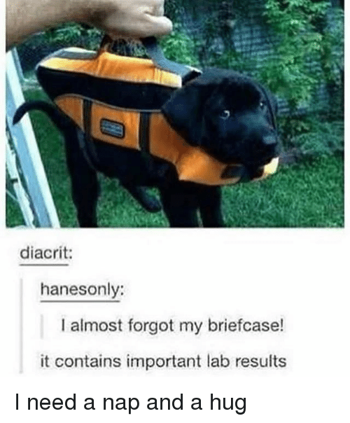 I Need A Nap: diacrit:  hanesonly:  I almost forgot my briefcase!  it contains important lab results I need a nap and a hug