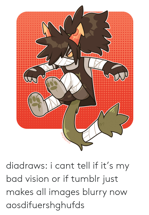 Cant Tell: DIADRAS diadraws:  i cant tell if it's my bad vision or if tumblr just makes all images blurry now aosdifuershghufds