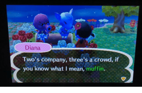 If You Know What I: Diana  Two's company, three's a crowd, if  you know what I mean, muffin.