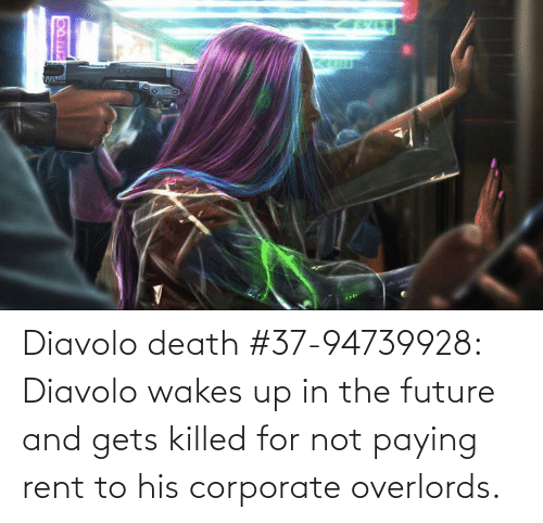 corporate: Diavolo death #37-94739928: Diavolo wakes up in the future and gets killed for not paying rent to his corporate overlords.