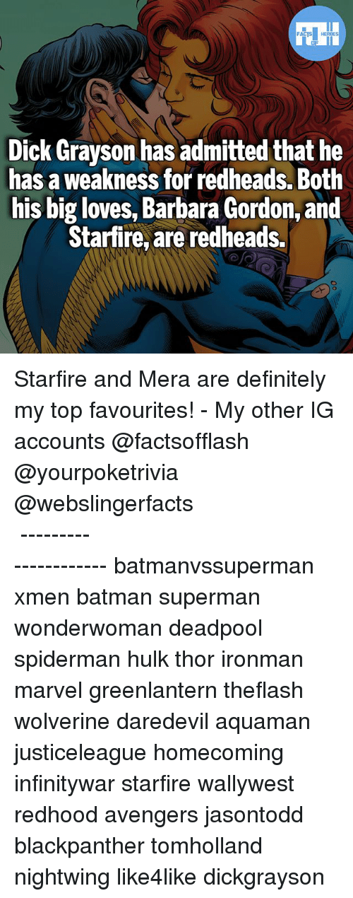Deadpoole: Dick Grayson has admitted that he  has a weakness for redheads. Both  his big loves, Barbara Gordon, and  Starfire, are redheads. Starfire and Mera are definitely my top favourites! - My other IG accounts @factsofflash @yourpoketrivia @webslingerfacts ⠀⠀⠀⠀⠀⠀⠀⠀⠀⠀⠀⠀⠀⠀⠀⠀⠀⠀⠀⠀⠀⠀⠀⠀⠀⠀⠀⠀⠀⠀⠀⠀⠀⠀⠀⠀ ⠀⠀--------------------- batmanvssuperman xmen batman superman wonderwoman deadpool spiderman hulk thor ironman marvel greenlantern theflash wolverine daredevil aquaman justiceleague homecoming infinitywar starfire wallywest redhood avengers jasontodd blackpanther tomholland nightwing like4like dickgrayson