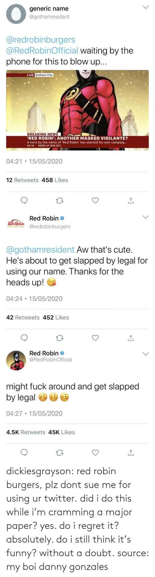 Without: dickiesgrayson:  red robin burgers, plz dont sue me for using ur twitter. did i do this while i'm cramming a major paper? yes. do i regret it? absolutely. do i still think it's funny? without a doubt. source: my boi danny gonzales