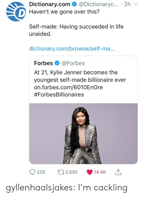Dictionary: Dictionary.com  @Dictionaryc....2h  D Haven't we gone over this?  Self-made: Having succeeded in life  unaided  dictionary.com/browse/self-ma...  Forbes @Forbes  At 21, Kylie Jenner becomes the  youngest self-made billionaire ever  on.forbes.com/6010EnGre  #ForbesBillionaires  228 t25,680 14.4K gyllenhaalsjakes: I'm cackling