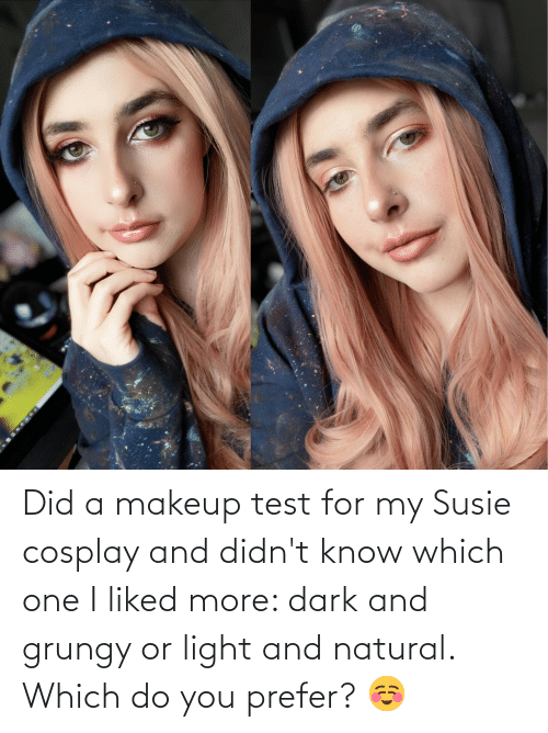 Makeup, Cosplay, and Test: Did a makeup test for my Susie cosplay and didn't know which one I liked more: dark and grungy or light and natural. Which do you prefer? ☺️