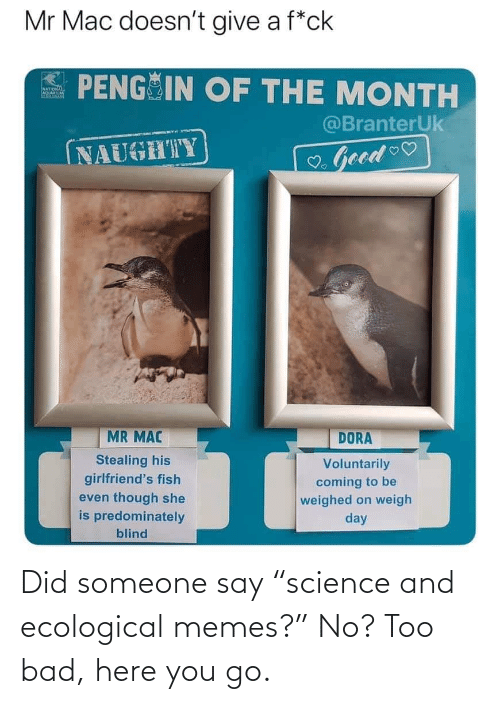 "too: Did someone say ""science and ecological memes?"" No? Too bad, here you go."