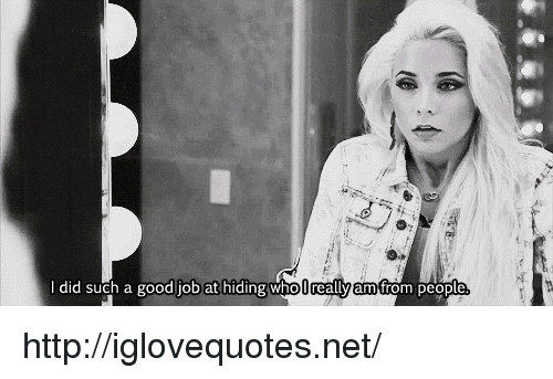 Good, Http, and Net: did such a good job at hiding whoUreally am from people http://iglovequotes.net/