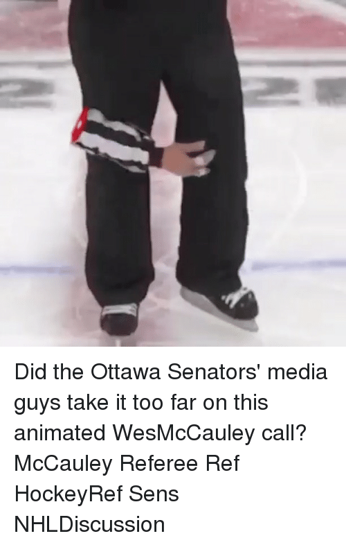 Senations: Did the Ottawa Senators' media guys take it too far on this animated WesMcCauley call? McCauley Referee Ref HockeyRef Sens NHLDiscussion