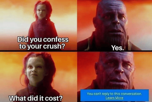 What Did It: Did you confess  to your crush?  Yes.  You can't reply to this conversation  What did it cost?  ear
