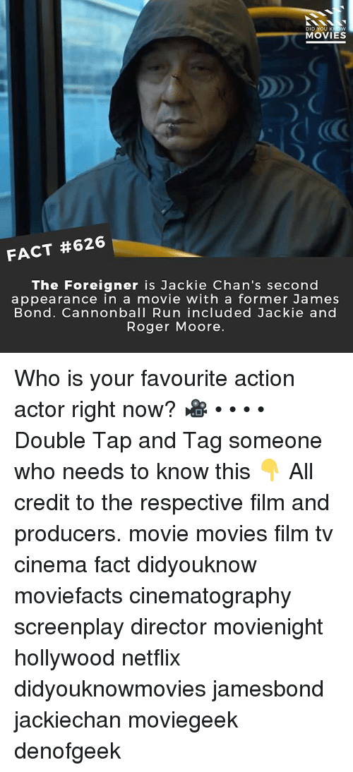 foreigner: DID YOU K  MOVIES  FACT #626  The Foreigner is Jackie Chan's second  appearance in a movie with a former James  Bond. Cannonball Run included Jackie and  Roger Moore. Who is your favourite action actor right now? 🎥 • • • • Double Tap and Tag someone who needs to know this 👇 All credit to the respective film and producers. movie movies film tv cinema fact didyouknow moviefacts cinematography screenplay director movienight hollywood netflix didyouknowmovies jamesbond jackiechan moviegeek denofgeek