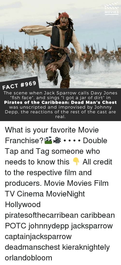 """depp: DID YOU KN  MOVIES  FACT #969  The scene when Jack Sparrow calls Davy Jones  """"fish face"""", and sings """"I got a jar of dirt"""" in  Pirates of the Caribbean: Dead Man's Chest  was unscripted and improvised by Johnny  Depp, the reactions of the rest of the cast are  real What is your favorite Movie Franchise?🎬🎥 • • • • Double Tap and Tag someone who needs to know this 👇 All credit to the respective film and producers. Movie Movies Film TV Cinema MovieNight Hollywood piratesofthecarribean caribbean POTC johnnydepp jacksparrow captainjacksparrow deadmanschest kieraknightely orlandobloom"""