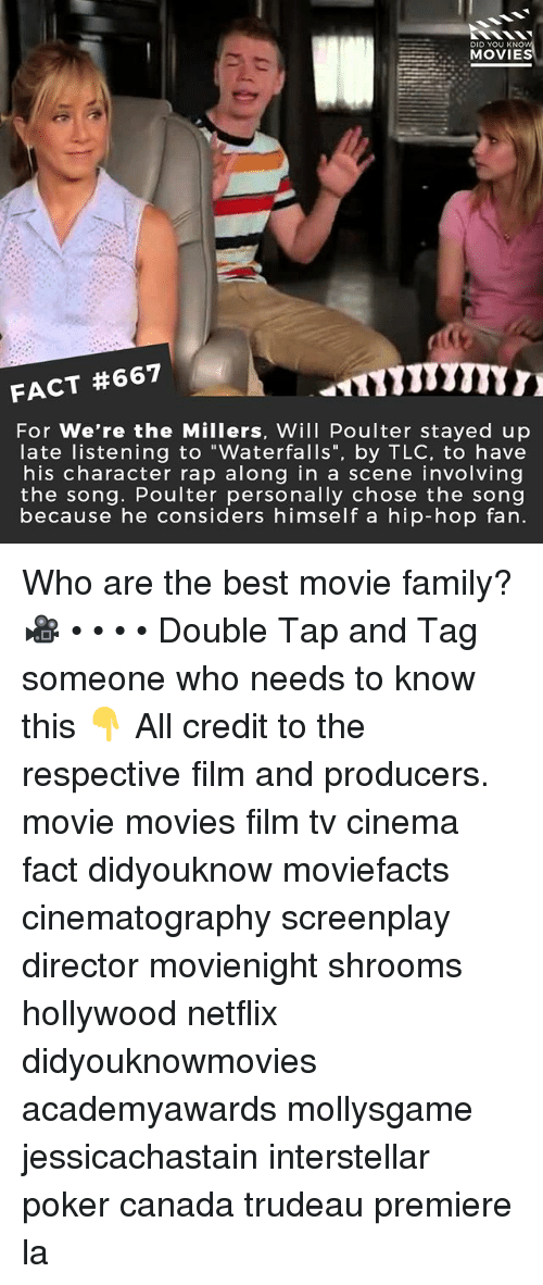 "Interstellar: DID YOU KNO  MOVIE  FACT #667  For We're the Millers, Will Poulter stayed up  late listening to ""Waterfalls"", by TLC, to have  his character rap along in a scene involving  the song. Poulter personally chose the song  because he considers himself a hip-hop fan. Who are the best movie family? 🎥 • • • • Double Tap and Tag someone who needs to know this 👇 All credit to the respective film and producers. movie movies film tv cinema fact didyouknow moviefacts cinematography screenplay director movienight shrooms hollywood netflix didyouknowmovies academyawards mollysgame jessicachastain interstellar poker canada trudeau premiere la"