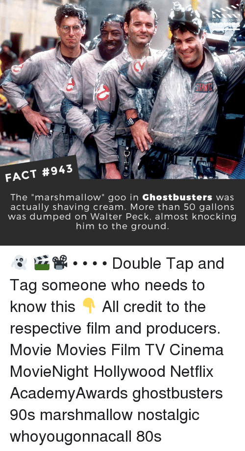 """80s, Memes, and Movies: DID YOU KNOW  1 t  FACT #943  The """"marshmallow"""" goo in Ghostbusters was  actually shaving cream. More than 5O gallons  was dumped on Walter Peck, almost knocking  him to the ground 👻 🎬📽️ • • • • Double Tap and Tag someone who needs to know this 👇 All credit to the respective film and producers. Movie Movies Film TV Cinema MovieNight Hollywood Netflix AcademyAwards ghostbusters 90s marshmallow nostalgic whoyougonnacall 80s"""
