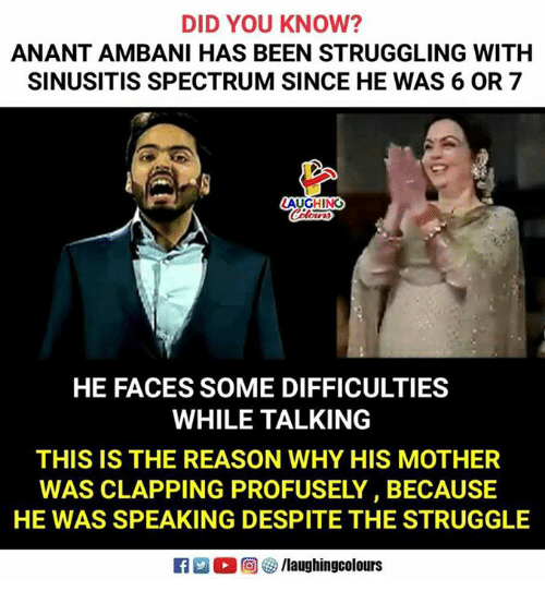 Struggle, Reason, and Indianpeoplefacebook: DID YOU KNOW?  ANANT AMBANI HAS BEEN STRUGGLING WITH  SINUSITIS SPECTRUM SINCE HE WAS 6 OR 7  HE FACES SOME DIFFICULTIES  WHILE TALKING  THIS IS THE REASON WHY HIS MOTHER  WAS CLAPPING PROFUSELY, BECAUSE  HE WAS SPEAKING DESPITE THE STRUGGLE  M  回0/laughingcolours