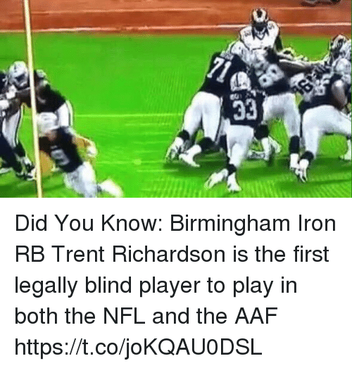 trent: Did You Know: Birmingham Iron RB Trent Richardson is the first legally blind player to play in both the NFL and the AAF https://t.co/joKQAU0DSL