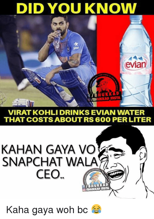 literate: DID YOU KNOW  evia  TIB  UKKAD InSTA  VIRAT KOHLI DRINKS EVIAN WATER  THAT COSTS ABOUT RS 600 PER LITER  SNAPCHAT WALA  CEO  HUKKAD Kaha gaya woh bc 😂