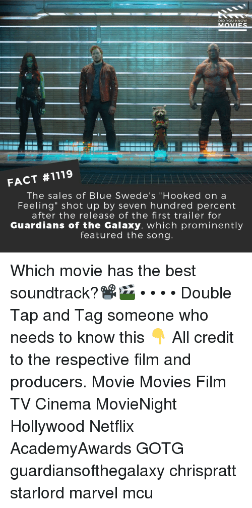 "Memes, Movies, and Netflix: DID YOU KNow  FACT #1119  The sales of Blue Swede's ""Hooked on a  Feeling"" shot up by seven hundred percent  after the release of the first trailer for  Guardians of the Galaxy. which prominently  featured the song Which movie has the best soundtrack?📽️🎬 • • • • Double Tap and Tag someone who needs to know this 👇 All credit to the respective film and producers. Movie Movies Film TV Cinema MovieNight Hollywood Netflix AcademyAwards GOTG guardiansofthegalaxy chrispratt starlord marvel mcu"
