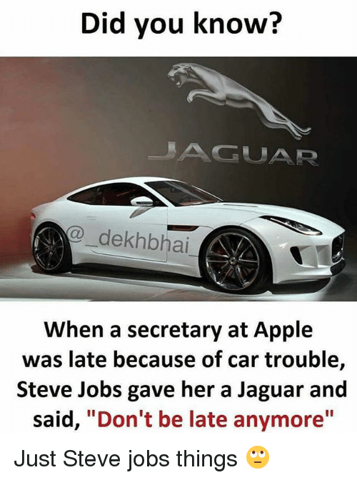 """Jaguares: Did you know?  GUAR  dekhb hai  When a secretary at Apple  was late because of car trouble,  Steve Jobs gave her a Jaguar and  said  """"Don't be late anymore Just Steve jobs things 🙄"""