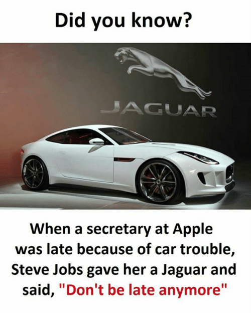 """Jaguares: Did you know?  GUAR  When a secretary at Apple  was late because of car trouble,  Steve Jobs gave her a Jaguar and  said  """"Don't be late anymore"""