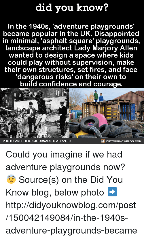 """minimates: did you know?  In the 1940s, adventure playgrounds'  became popular in the UK. Disappointed  in minimal, 'asphalt square' playgrounds,  landscape architect Lady Marjory Allen  wanted to design a space where kids  could play without supervision, make  their own structures, set fires, and face  """"dangerous risks' on their own to  build confidence and courage.  DIDYOUKNOWBLOG.coM  PHOTO: ARCHITECTS JOURNALITHEATLANTIC Could you imagine if we had adventure playgrounds now? 😨  Source(s) on the Did You Know blog, below photo ➡️ http://didyouknowblog.com/post/150042149084/in-the-1940s-adventure-playgrounds-became"""