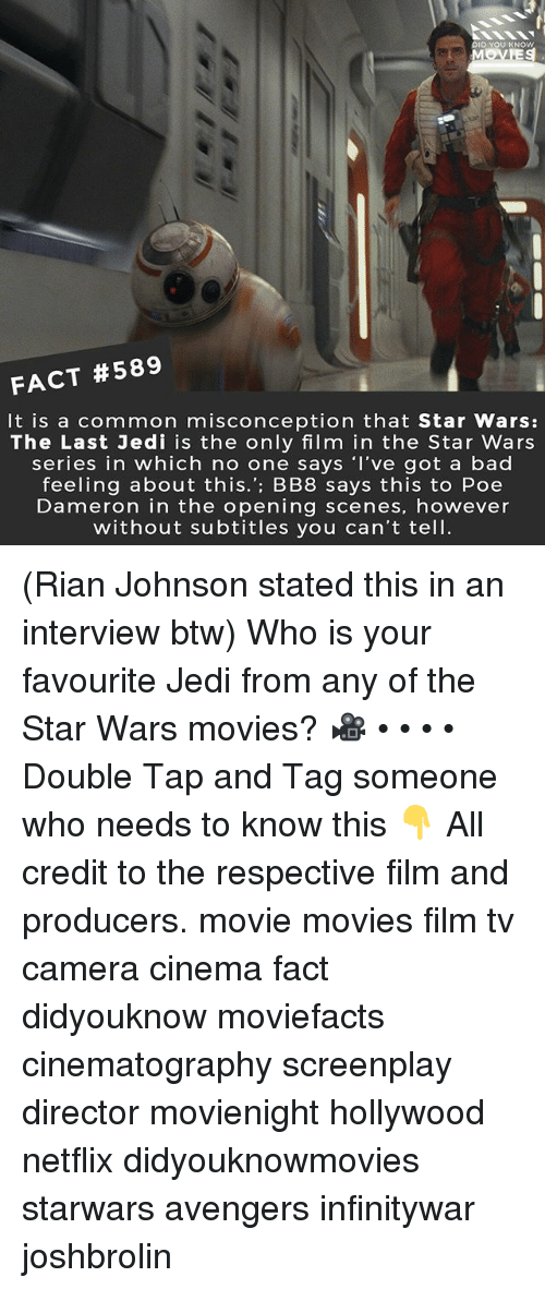 BB-8: DID YOU KNOw  MOVES  FACT #589  It is a common misconception that Star Wars:  The Last Jedi is the only film in the Star Wars  series in which no one says 'I've got a bad  feeling about this.': BB8 says this to Poe  Dameron in the opening scenes, however  without subtitles you can't tell. (Rian Johnson stated this in an interview btw) Who is your favourite Jedi from any of the Star Wars movies? 🎥 • • • • Double Tap and Tag someone who needs to know this 👇 All credit to the respective film and producers. movie movies film tv camera cinema fact didyouknow moviefacts cinematography screenplay director movienight hollywood netflix didyouknowmovies starwars avengers infinitywar joshbrolin