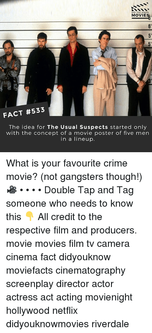 Crime, Memes, and Movies: DID YOU KNOw  MOVIES.  6'  5  5'  FACT #533  The idea for The Usual Suspects started only  with the concept of a movie poster of five men  in a lineup. What is your favourite crime movie? (not gangsters though!) 🎥 • • • • Double Tap and Tag someone who needs to know this 👇 All credit to the respective film and producers. movie movies film tv camera cinema fact didyouknow moviefacts cinematography screenplay director actor actress act acting movienight hollywood netflix didyouknowmovies riverdale