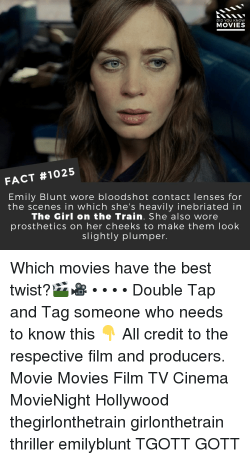 Thriller: DID YOU KNOW  MOVIES  FACT #1025  Emily Blunt wore bloodshot contact lenses for  the scenes in which she's heavily inebriated in  The Girl on the Train. She also wore  prosthetics on her cheeks to make them loolk  slightly plumper. Which movies have the best twist?🎬🎥 • • • • Double Tap and Tag someone who needs to know this 👇 All credit to the respective film and producers. Movie Movies Film TV Cinema MovieNight Hollywood thegirlonthetrain girlonthetrain thriller emilyblunt TGOTT GOTT