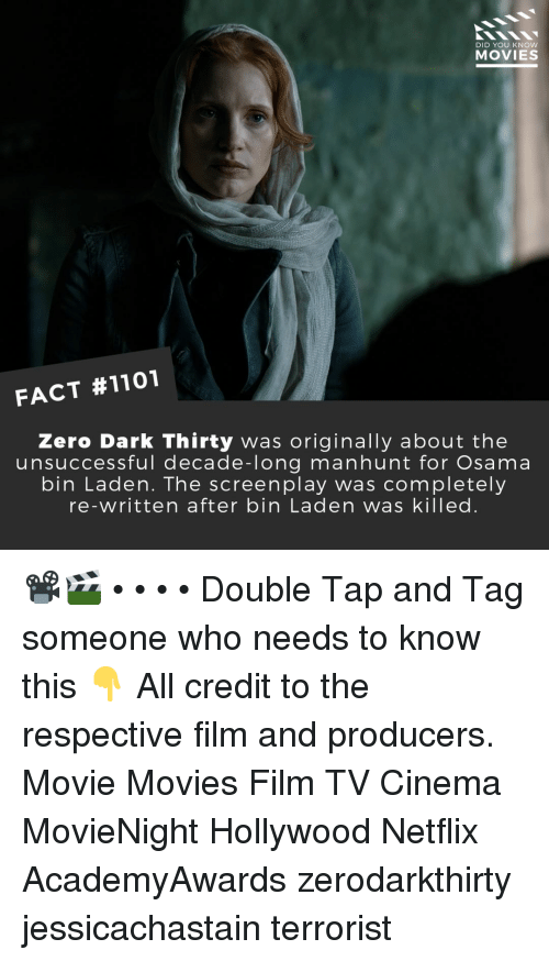 Osama Bin: DID YOU KNOW  MOVIES  FACT #1101  Zero Dark Thirty was originally about the  unsuccessful decade-long manhunt for Osama  bin Laden. The screenplay was completely  re-written after bin Laden was killed. 📽️🎬 • • • • Double Tap and Tag someone who needs to know this 👇 All credit to the respective film and producers. Movie Movies Film TV Cinema MovieNight Hollywood Netflix AcademyAwards zerodarkthirty jessicachastain terrorist