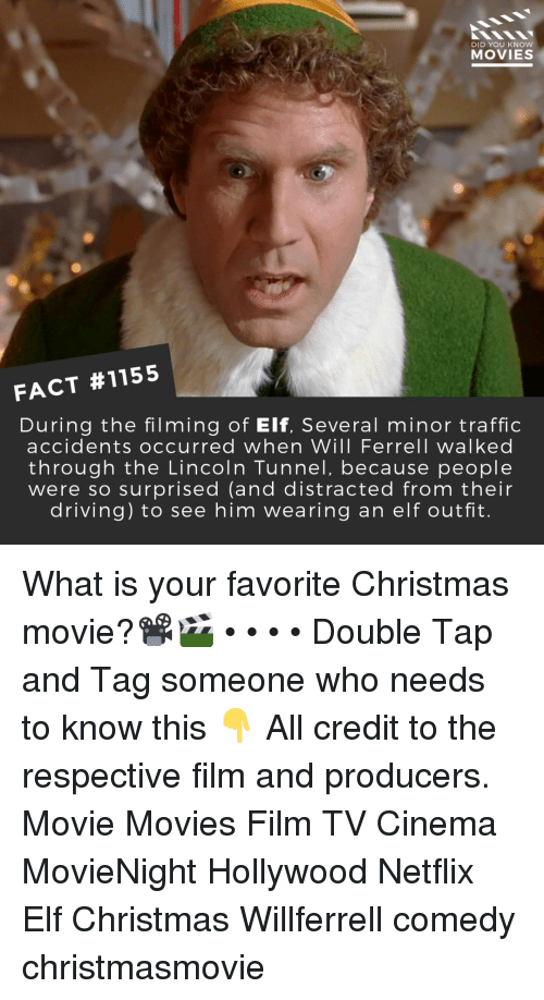 ferrell: DID YOU KNOW  MOVIES  FACT #1155  During the filming of Elf, Several minor traffic  accidents occurred when Will Ferrell walked  through the Lincoln Tunnel, because people  were so surprised (and distracted from their  driving) to see him wearing an elf outfit. What is your favorite Christmas movie?📽️🎬 • • • • Double Tap and Tag someone who needs to know this 👇 All credit to the respective film and producers. Movie Movies Film TV Cinema MovieNight Hollywood Netflix Elf Christmas Willferrell comedy christmasmovie