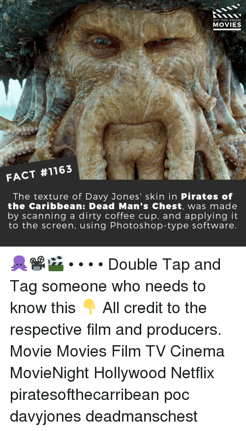Scanning: DID YOU KNOW  MOVIES  FACT #1163  The texture of Davy Jones' skin in Pirates of  the Caribbean: Dead Man's Chest, was made  by scanning a dirty coffee cup, and applying it  to the screen, using Photoshop-type software 🐙📽️🎬 • • • • Double Tap and Tag someone who needs to know this 👇 All credit to the respective film and producers. Movie Movies Film TV Cinema MovieNight Hollywood Netflix piratesofthecarribean poc davyjones deadmanschest