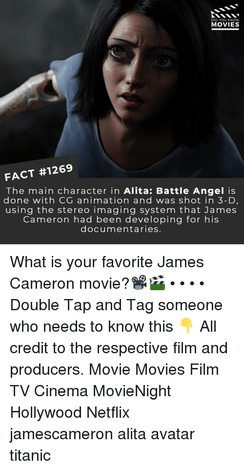 Animation: DID YOU KNOW  MOVIES  FACT #1269  The main character in Alita: Battle Angel is  done with CG animation and was shot in 3-D,  using the stereo imaging system that James  Cameron had been developing for his  documentaries. What is your favorite James Cameron movie?📽️🎬 • • • • Double Tap and Tag someone who needs to know this 👇 All credit to the respective film and producers. Movie Movies Film TV Cinema MovieNight Hollywood Netflix jamescameron alita avatar titanic
