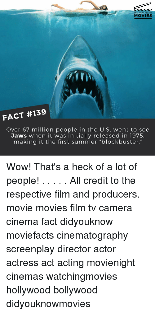 """Initialism: DID YOU KNOW  MOVIES  FACT #139  Over 67 million people in the U.S. went to see  Jaws when it was initially released in 1975,  making it the first summer """"blockbuster. Wow! That's a heck of a lot of people! . . . . . All credit to the respective film and producers. movie movies film tv camera cinema fact didyouknow moviefacts cinematography screenplay director actor actress act acting movienight cinemas watchingmovies hollywood bollywood didyouknowmovies"""