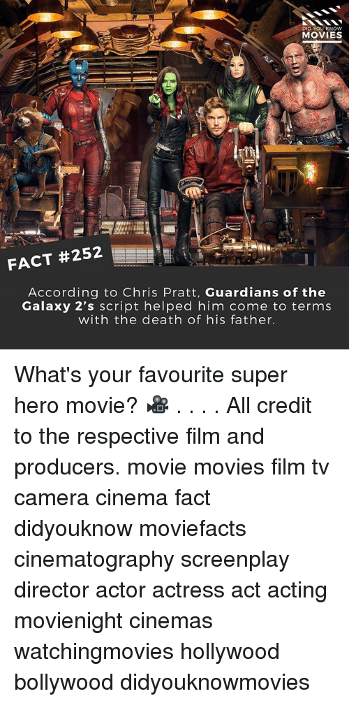 hero movie: DID YOU KNOW  MOVIES  FACT #252  According to Chris Pratt, Guardians of the  Galaxy 2's script helped him come to terms  with the death of his father What's your favourite super hero movie? 🎥 . . . . All credit to the respective film and producers. movie movies film tv camera cinema fact didyouknow moviefacts cinematography screenplay director actor actress act acting movienight cinemas watchingmovies hollywood bollywood didyouknowmovies
