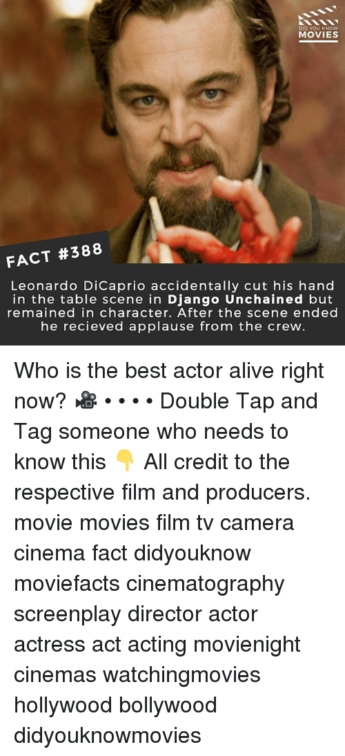 Best Actor: DID YOU KNOw  MOVIES  FACT #388  Leonardo DiCaprio accidentally cut his hand  in the table scene in Django Unchained but  remained in character. After the scene ended  he recieved applause from the crew Who is the best actor alive right now? 🎥 • • • • Double Tap and Tag someone who needs to know this 👇 All credit to the respective film and producers. movie movies film tv camera cinema fact didyouknow moviefacts cinematography screenplay director actor actress act acting movienight cinemas watchingmovies hollywood bollywood didyouknowmovies