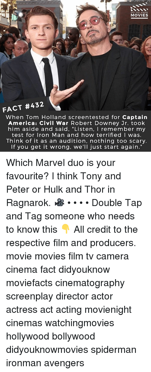 "Filmes: DID YOU KNOw  MOVIES  FACT #432  When Tom Holland screentested for Captain  America: Civil War Robert Downey Jr. took  him aside and said, ""Listen, I remember my  test for Iron Man and how terrifiedI was.  Think of it as an audition, nothing too scary.  If you get it wrong. we'll just start again."" Which Marvel duo is your favourite? I think Tony and Peter or Hulk and Thor in Ragnarok. 🎥 • • • • Double Tap and Tag someone who needs to know this 👇 All credit to the respective film and producers. movie movies film tv camera cinema fact didyouknow moviefacts cinematography screenplay director actor actress act acting movienight cinemas watchingmovies hollywood bollywood didyouknowmovies spiderman ironman avengers"