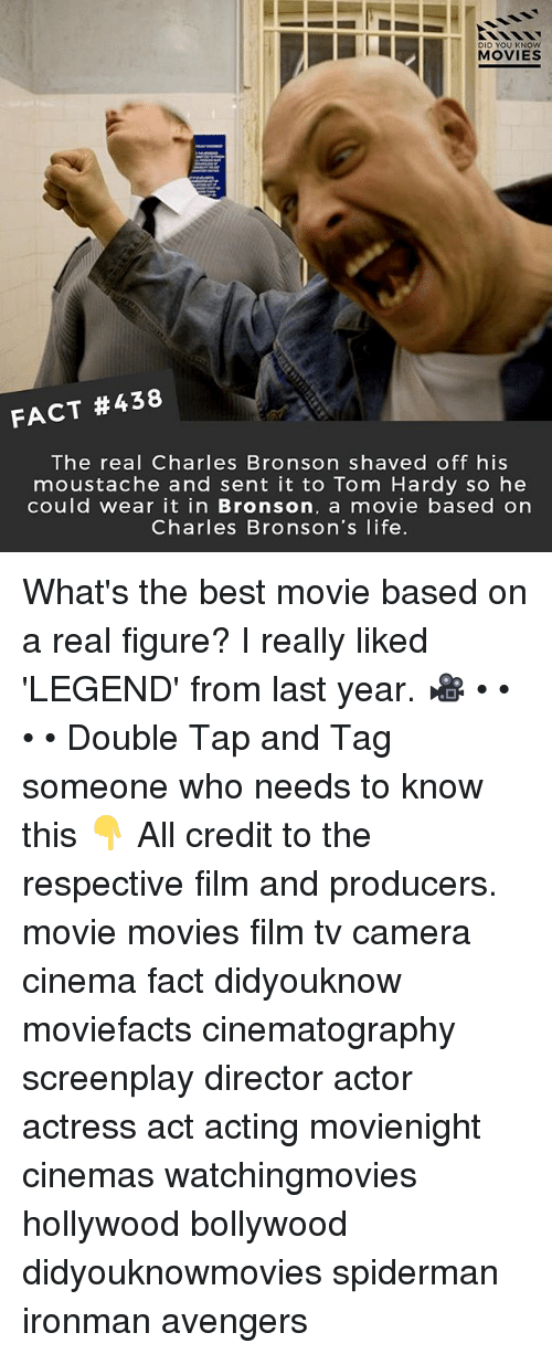 Life, Memes, and Movies: DID YOU KNOW  MOVIES  FACT #438  The real Charles Bronson shaved off his  moustache and sent it to Tom Hardy so he  could wear it in Bronson, a movie based on  Charles Bronson's life What's the best movie based on a real figure? I really liked 'LEGEND' from last year. 🎥 • • • • Double Tap and Tag someone who needs to know this 👇 All credit to the respective film and producers. movie movies film tv camera cinema fact didyouknow moviefacts cinematography screenplay director actor actress act acting movienight cinemas watchingmovies hollywood bollywood didyouknowmovies spiderman ironman avengers