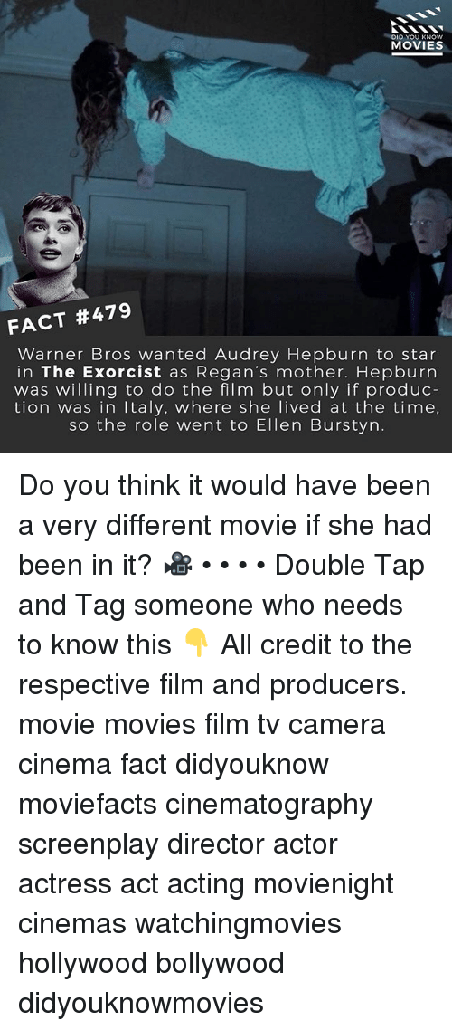 Bollywood: DID YOU KNOW  MOVIES  FACT #479  Warner Bros wanted Audrey Hepburn to star  in The Exorcist as Regan's mother. Hepburn  was willing to do the film but only if produc  tion was in Italy. where she lived at the time,  so the role went to Ellen Burstyn. Do you think it would have been a very different movie if she had been in it? 🎥 • • • • Double Tap and Tag someone who needs to know this 👇 All credit to the respective film and producers. movie movies film tv camera cinema fact didyouknow moviefacts cinematography screenplay director actor actress act acting movienight cinemas watchingmovies hollywood bollywood didyouknowmovies