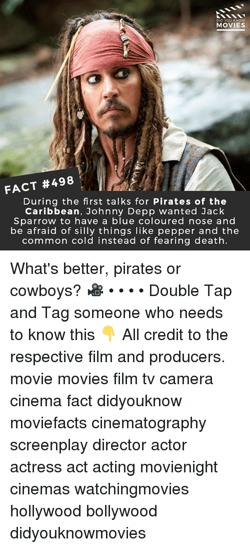 Bollywood: DID YOU KNOW  MOVIES  FACT #498  During the first talks for Pirates of the  Caribbean, Johnny Depp wanted Jack  Sparrow to have a blue coloured nose and  be afraid of silly things like pepper and the  common cold instead of fearing death. What's better, pirates or cowboys? 🎥 • • • • Double Tap and Tag someone who needs to know this 👇 All credit to the respective film and producers. movie movies film tv camera cinema fact didyouknow moviefacts cinematography screenplay director actor actress act acting movienight cinemas watchingmovies hollywood bollywood didyouknowmovies