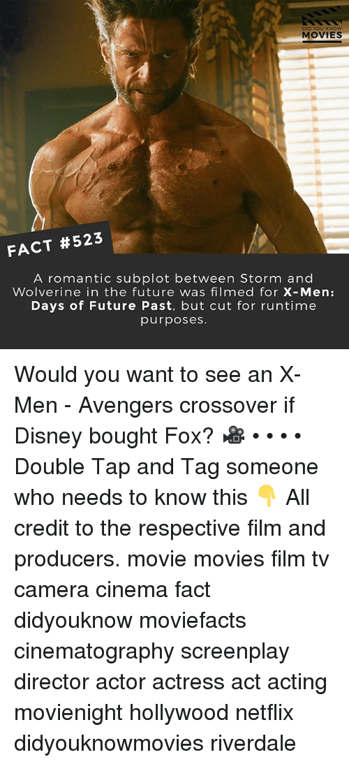 Disney, Future, and Memes: DID YOU KNOw  MOVIES  FACT #523  A romantic subplot between Storm and  Wolverine in the future was filmed for X-Men:  Days of Future Past, but cut for runtime  purposes Would you want to see an X-Men - Avengers crossover if Disney bought Fox? 🎥 • • • • Double Tap and Tag someone who needs to know this 👇 All credit to the respective film and producers. movie movies film tv camera cinema fact didyouknow moviefacts cinematography screenplay director actor actress act acting movienight hollywood netflix didyouknowmovies riverdale