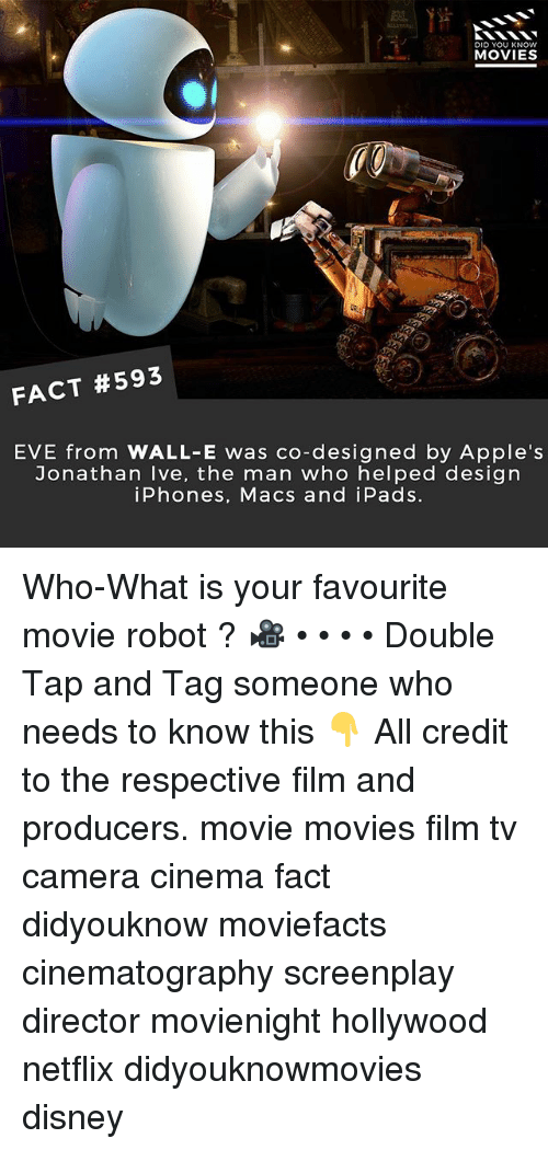 favourite movie: DID YOU KNOW  MOVIES  FACT #593  EVE from WALL-E was co-designed by Apple's  Jonathan Ive, the man who helped design  iPhones, Macs and iPads. Who-What is your favourite movie robot ? 🎥 • • • • Double Tap and Tag someone who needs to know this 👇 All credit to the respective film and producers. movie movies film tv camera cinema fact didyouknow moviefacts cinematography screenplay director movienight hollywood netflix didyouknowmovies disney
