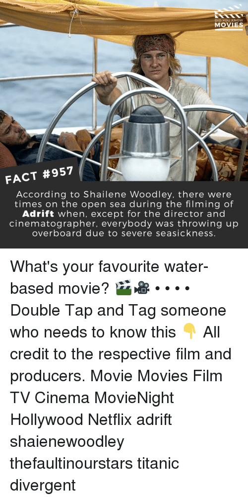 Divergent: DID YOU KNOW  MOVIES  FACT #957  According to Shailene Woodley, there were  times on the open sea during the filming of  Adrift when, except for the director and  cinematographer, everybody was throwing up  overboard due to severe seasickness. What's your favourite water-based movie? 🎬🎥 • • • • Double Tap and Tag someone who needs to know this 👇 All credit to the respective film and producers. Movie Movies Film TV Cinema MovieNight Hollywood Netflix adrift shaienewoodley thefaultinourstars titanic divergent