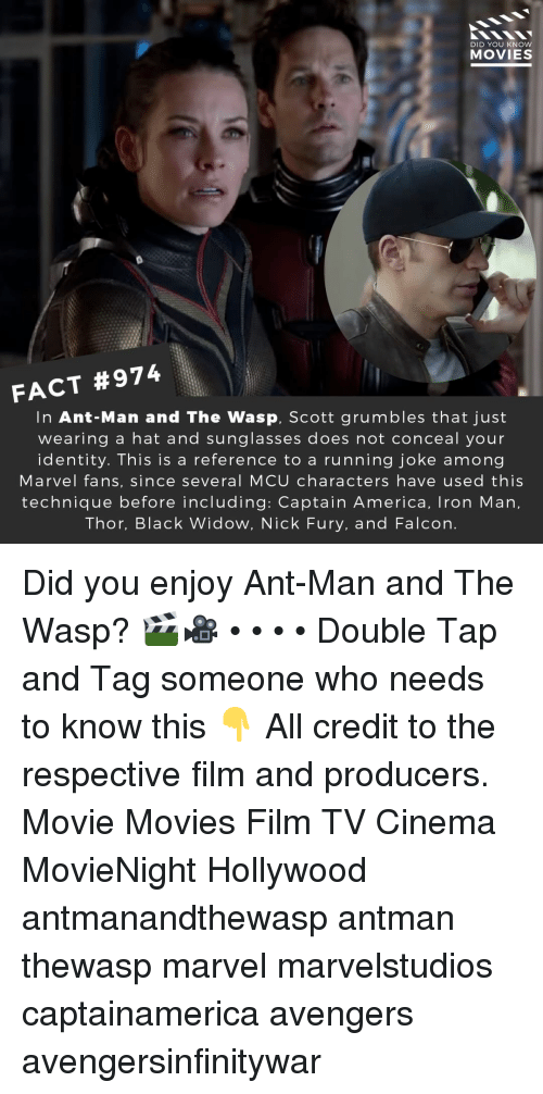 nick fury: DID YOU KNOW  MOVIES  FACT #974  In Ant-Man and The Wasp, Scott grumbles that just  wearing a hat and sunglasses does not conceal your  identity. This is a reference to a running joke among  Marvel fans, since several MCU characters have used this  technique before including: Captain America, Iron Man,  Thor, Black Widow, Nick Fury, and Falcon. Did you enjoy Ant-Man and The Wasp? 🎬🎥 • • • • Double Tap and Tag someone who needs to know this 👇 All credit to the respective film and producers. Movie Movies Film TV Cinema MovieNight Hollywood antmanandthewasp antman thewasp marvel marvelstudios captainamerica avengers avengersinfinitywar