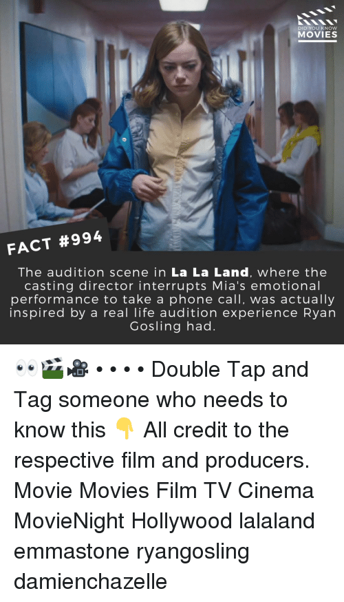 Lalaland: DID YOU KNOW  MOVIES  FACT #994  The audition scene in La La Land, where the  casting director interrupts Mia's emotional  performance to take a phone call, was actually  inspired by a real life audition experience Ryan  Gosling had. 👀🎬🎥 • • • • Double Tap and Tag someone who needs to know this 👇 All credit to the respective film and producers. Movie Movies Film TV Cinema MovieNight Hollywood lalaland emmastone ryangosling damienchazelle